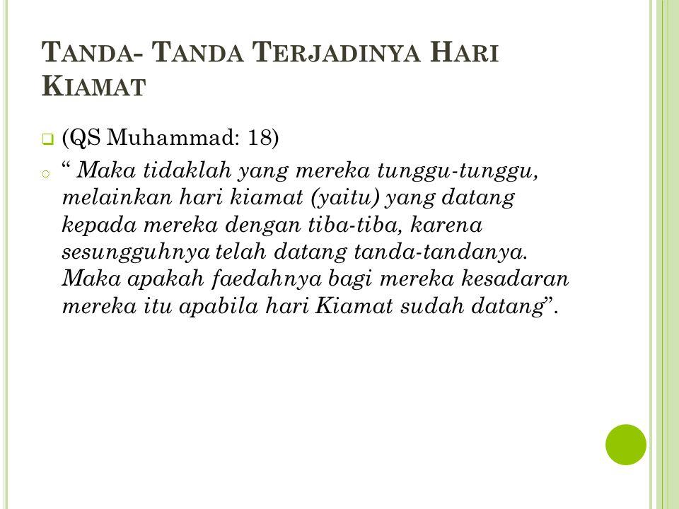 """T ANDA - T ANDA T ERJADINYA H ARI K IAMAT  (QS Muhammad: 18) o """" Maka tidaklah yang mereka tunggu-tunggu, melainkan hari kiamat (yaitu) yang datang k"""