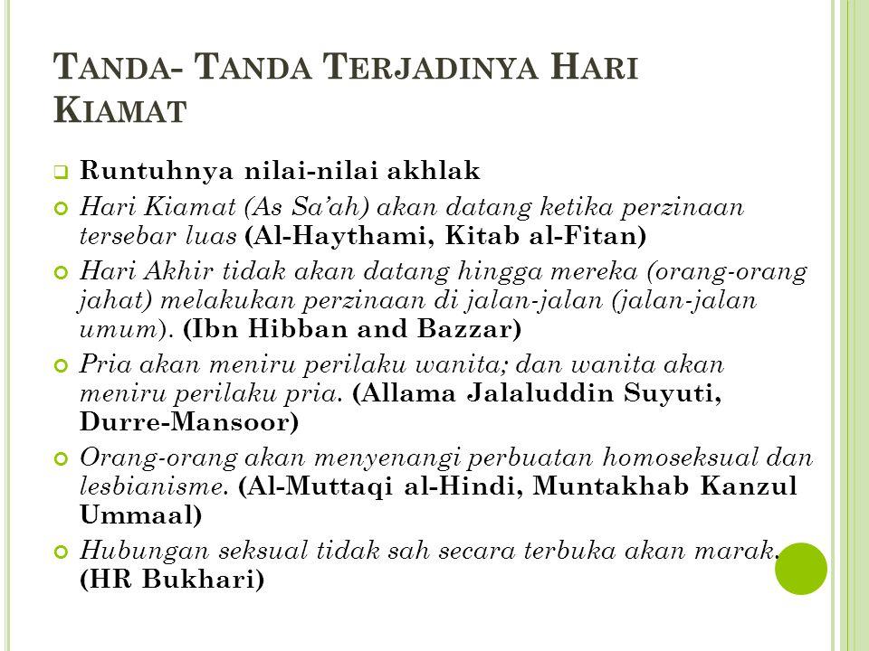 T ANDA - T ANDA T ERJADINYA H ARI K IAMAT  Runtuhnya nilai-nilai akhlak Hari Kiamat (As Sa'ah) akan datang ketika perzinaan tersebar luas (Al-Haytham