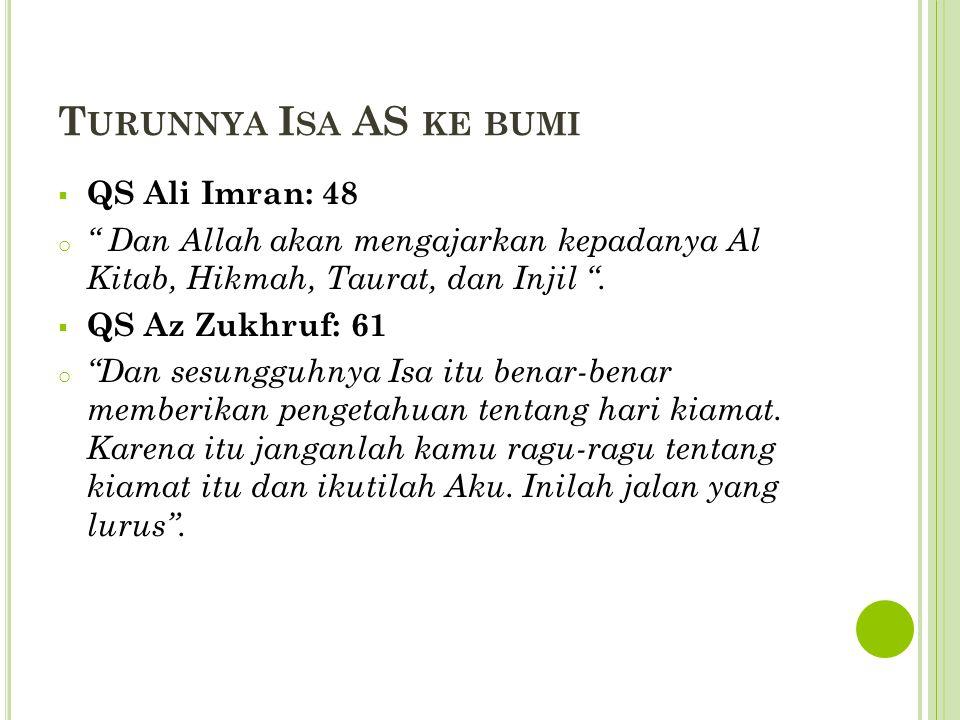 """T URUNNYA I SA AS KE BUMI  QS Ali Imran: 48 o """" Dan Allah akan mengajarkan kepadanya Al Kitab, Hikmah, Taurat, dan Injil """".  QS Az Zukhruf: 61 o """"Da"""