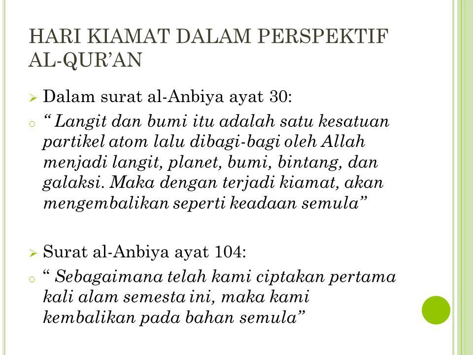"HARI KIAMAT DALAM PERSPEKTIF AL-QUR'AN  Dalam surat al-Anbiya ayat 30: o "" Langit dan bumi itu adalah satu kesatuan partikel atom lalu dibagi-bagi ol"