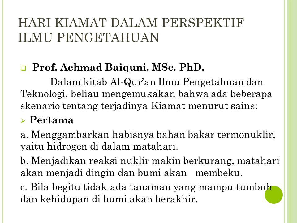 HARI KIAMAT DALAM PERSPEKTIF ILMU PENGETAHUAN  Prof. Achmad Baiquni. MSc. PhD. Dalam kitab Al-Qur'an Ilmu Pengetahuan dan Teknologi, beliau mengemuka