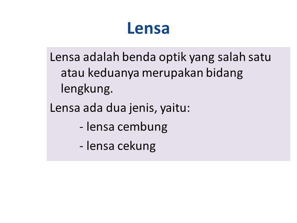 Lensa Lensa adalah benda optik yang salah satu atau keduanya merupakan bidang lengkung.