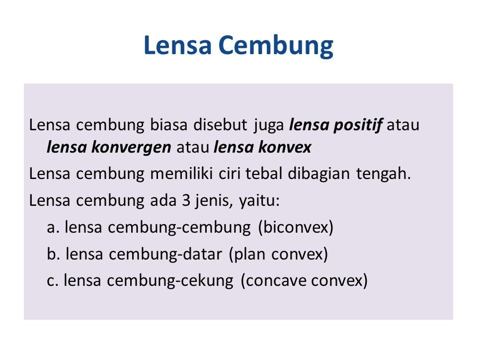 Lensa Cembung Lensa cembung biasa disebut juga lensa positif atau lensa konvergen atau lensa konvex Lensa cembung memiliki ciri tebal dibagian tengah.