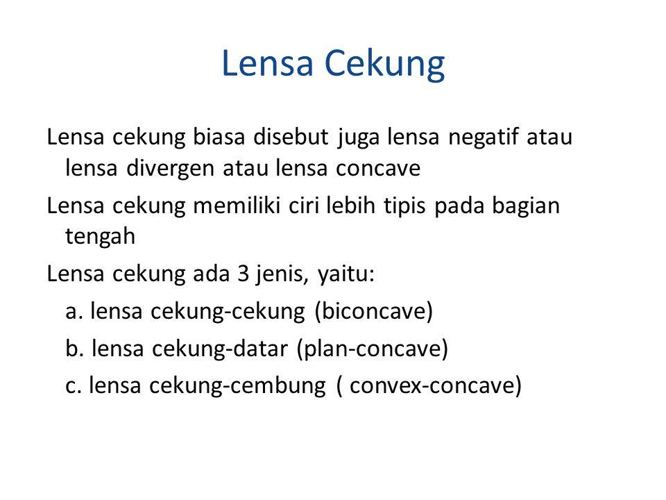 Lensa Cekung Lensa cekung biasa disebut juga lensa negatif atau lensa divergen atau lensa concave Lensa cekung memiliki ciri lebih tipis pada bagian tengah Lensa cekung ada 3 jenis, yaitu: a.