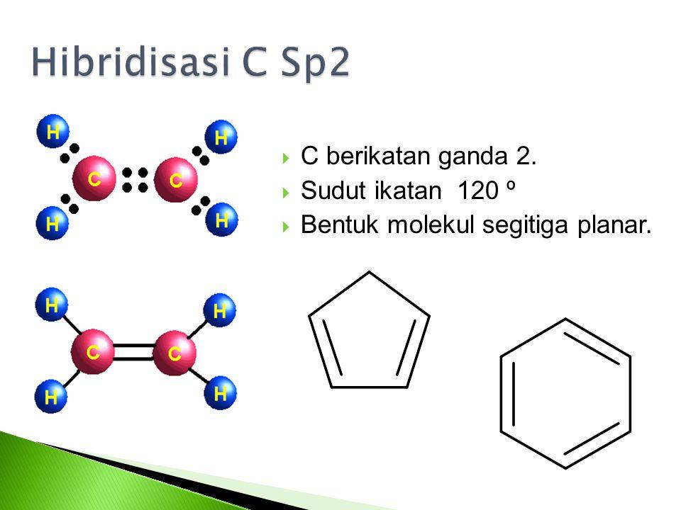 C berikatan ganda 2.  Sudut ikatan 120 º  Bentuk molekul segitiga planar.