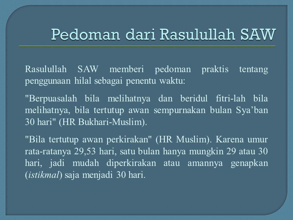 Rasulullah SAW memberi pedoman praktis tentang penggunaan hilal sebagai penentu waktu: