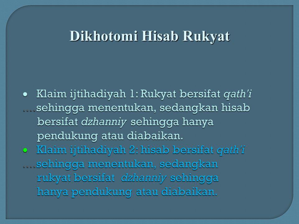  Klaim ijtihadiyah 1: Rukyat bersifat qath'i....sehingga menentukan, sedangkan hisab bersifat dzhanniy sehingga hanya pendukung atau diabaikan. 