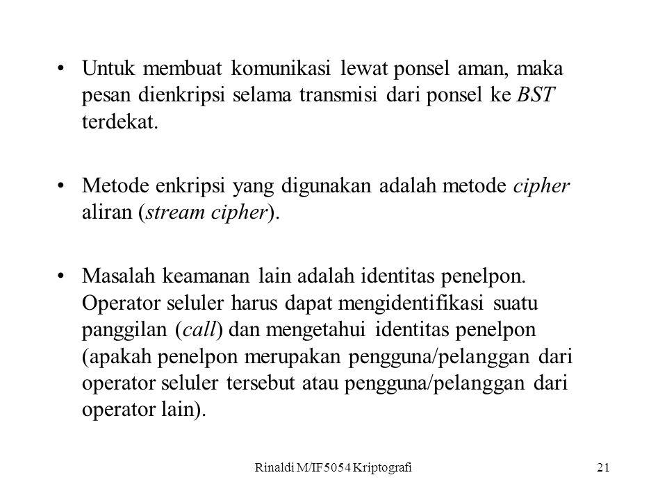 Rinaldi M/IF5054 Kriptografi21 Untuk membuat komunikasi lewat ponsel aman, maka pesan dienkripsi selama transmisi dari ponsel ke BST terdekat.