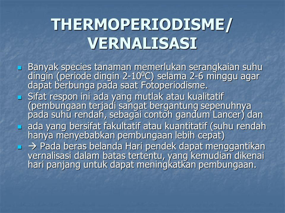 THERMOPERIODISME/ VERNALISASI Banyak species tanaman memerlukan serangkaian suhu dingin (periode dingin 2-10 0 C) selama 2-6 minggu agar dapat berbunga pada saat Fotoperiodisme.