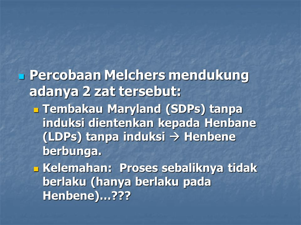 Percobaan Melchers mendukung adanya 2 zat tersebut: Percobaan Melchers mendukung adanya 2 zat tersebut: Tembakau Maryland (SDPs) tanpa induksi dienten