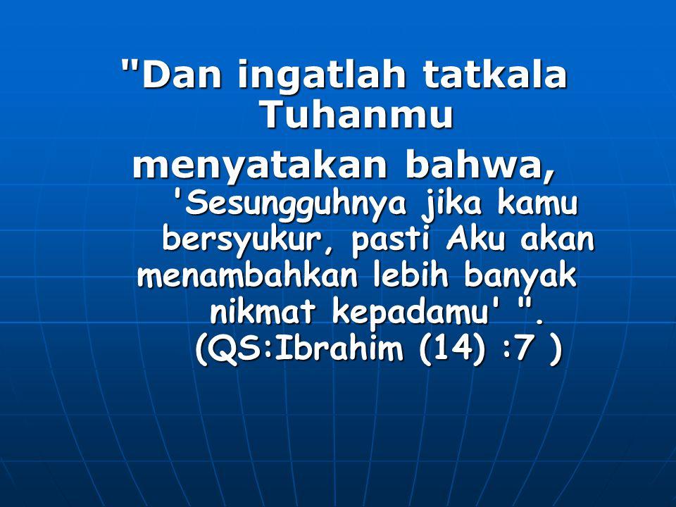 Nikmatilah hari-harimu, hitunglah rahmat yang telah Allah anugerahkan kepadamu.
