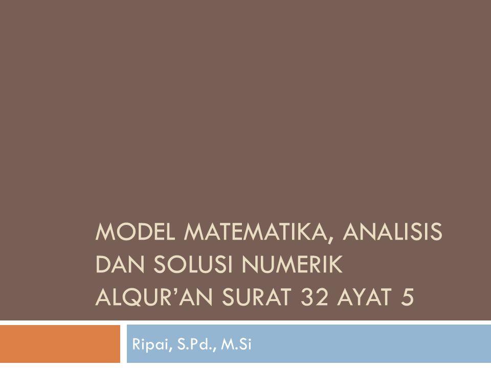 MODEL MATEMATIKA, ANALISIS DAN SOLUSI NUMERIK ALQUR'AN SURAT 32 AYAT 5 Ripai, S.Pd., M.Si