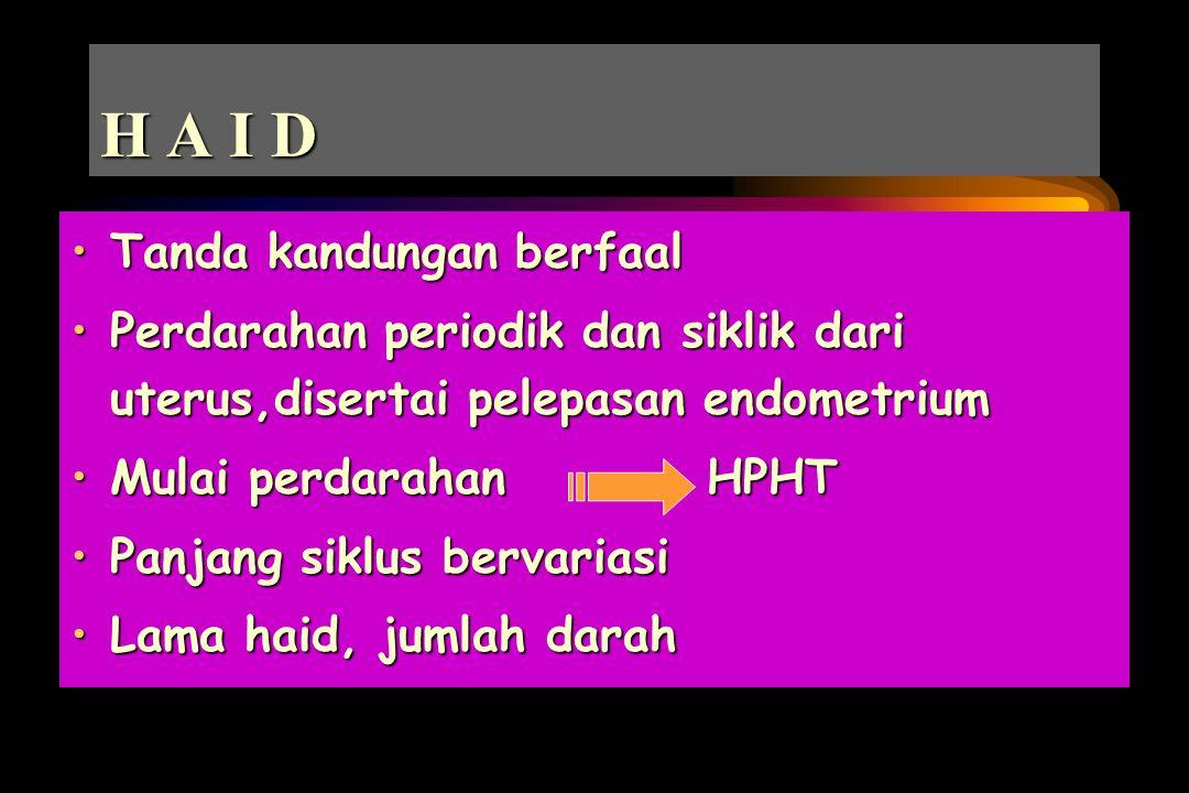 H A I D Tanda kandungan berfaalTanda kandungan berfaal Perdarahan periodik dan siklik dari uterus,disertai pelepasan endometriumPerdarahan periodik dan siklik dari uterus,disertai pelepasan endometrium Mulai perdarahan HPHTMulai perdarahan HPHT Panjang siklus bervariasiPanjang siklus bervariasi Lama haid, jumlah darahLama haid, jumlah darah