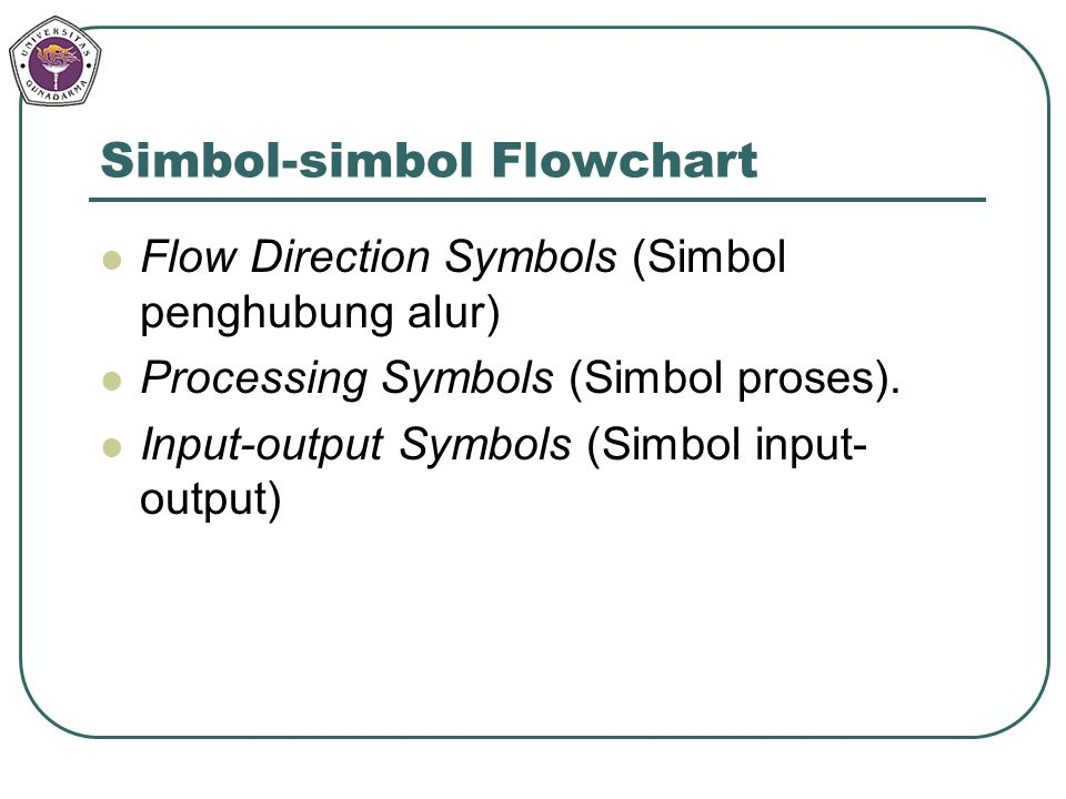 Simbol-simbol Flowchart Flow Direction Symbols (Simbol penghubung alur) Processing Symbols (Simbol proses). Input-output Symbols (Simbol input- output