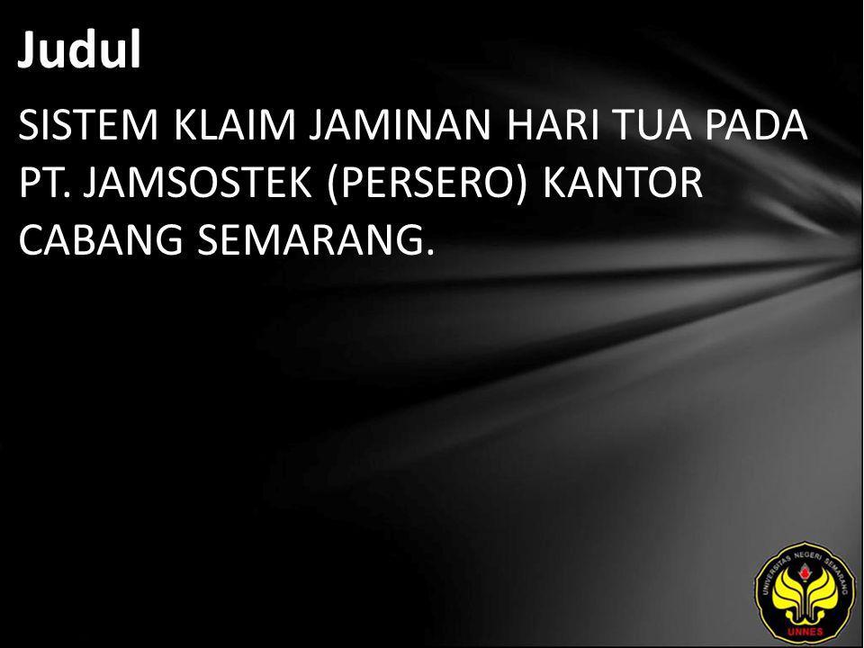 Judul SISTEM KLAIM JAMINAN HARI TUA PADA PT. JAMSOSTEK (PERSERO) KANTOR CABANG SEMARANG.
