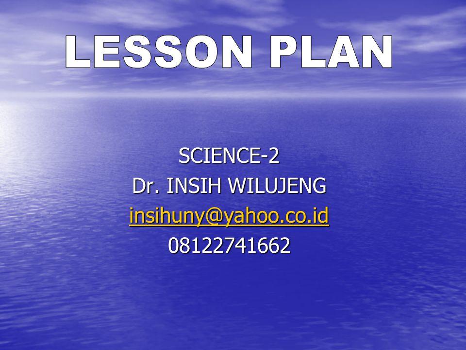 SCIENCE-2 Dr. INSIH WILUJENG insihuny@yahoo.co.id 08122741662