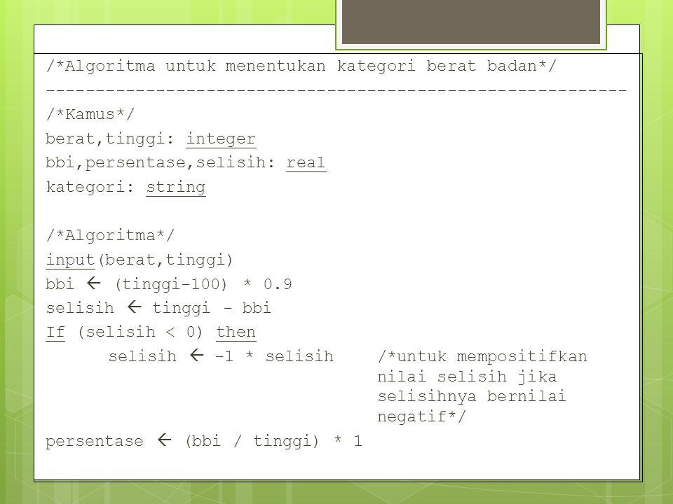 /*Algoritma untuk menentukan kategori berat badan*/ ---------------------------------------------------------- /*Kamus*/ berat,tinggi: integer bbi,per
