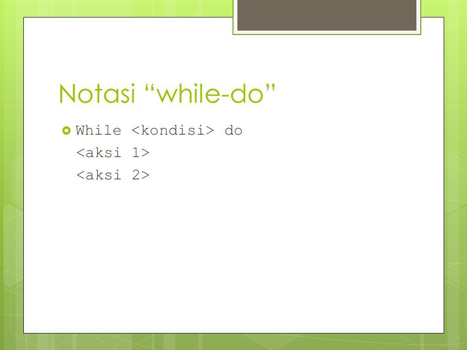 """Notasi """"while-do""""  While do"""