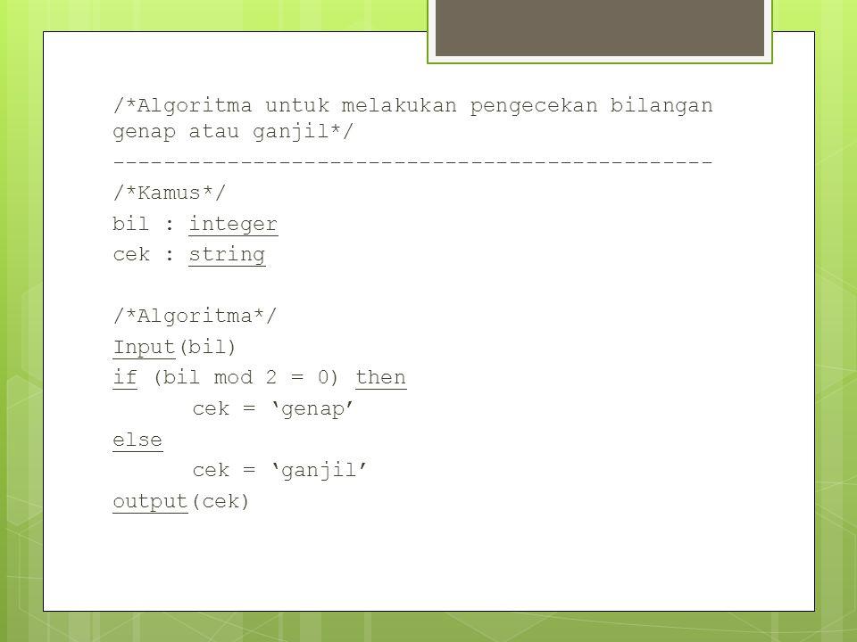 /*Algoritma untuk menentukan yudisium mahasiswa*/ ----------------------------------------------------- /*Kamus*/ ipk: integer yudisium : string /*Algoritma*/ input(ipk) if (ipk >= 3.5) then yudisium = 'cumlaude' Else if (ipk >= 3.0) then yudisium = 'sangat memuaskan' Else if (ipk >= 2.75) then yudisium = 'memuaskan' Else if (ipk >= 2.25) then yudisium = 'cukup' else yudisium  'TIDAK LULUS' output(yudisium)