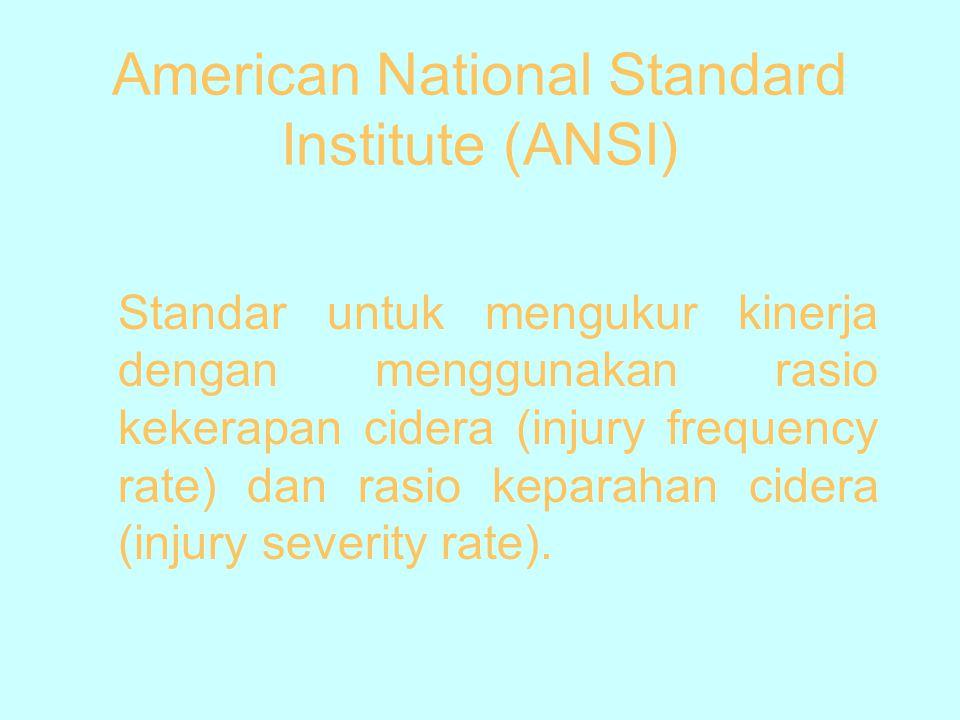 American National Standard Institute (ANSI) Standar untuk mengukur kinerja dengan menggunakan rasio kekerapan cidera (injury frequency rate) dan rasio