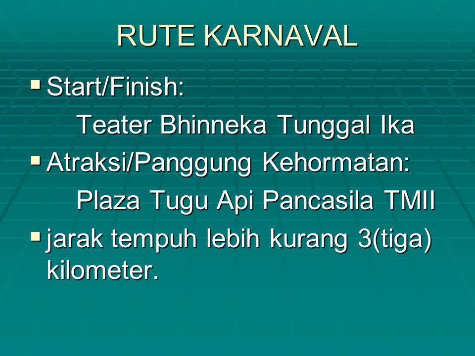 RUTE KARNAVAL  Start/Finish: Teater Bhinneka Tunggal Ika  Atraksi/Panggung Kehormatan: Plaza Tugu Api Pancasila TMII  jarak tempuh lebih kurang 3(t