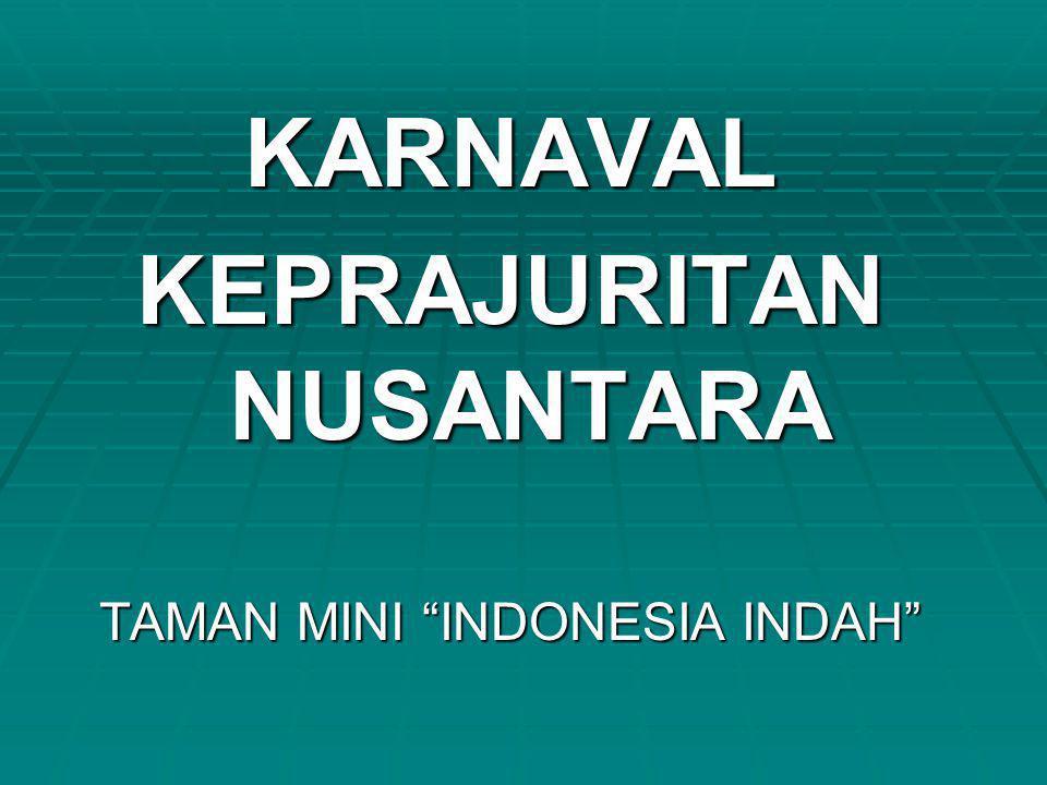 """KARNAVAL KEPRAJURITAN NUSANTARA TAMAN MINI """"INDONESIA INDAH"""""""