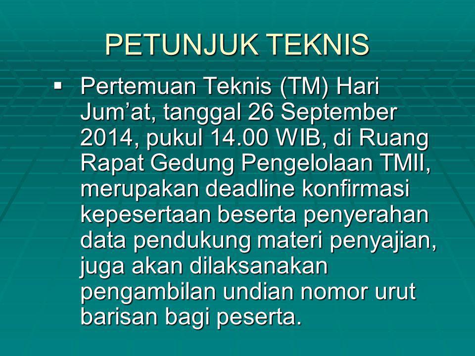 PETUNJUK TEKNIS  Pertemuan Teknis (TM) Hari Jum'at, tanggal 26 September 2014, pukul 14.00 WIB, di Ruang Rapat Gedung Pengelolaan TMII, merupakan dea