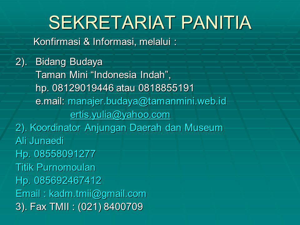 """SEKRETARIAT PANITIA Konfirmasi & Informasi, melalui : Konfirmasi & Informasi, melalui : 2). Bidang Budaya Taman Mini """"Indonesia Indah"""", hp. 0812901944"""