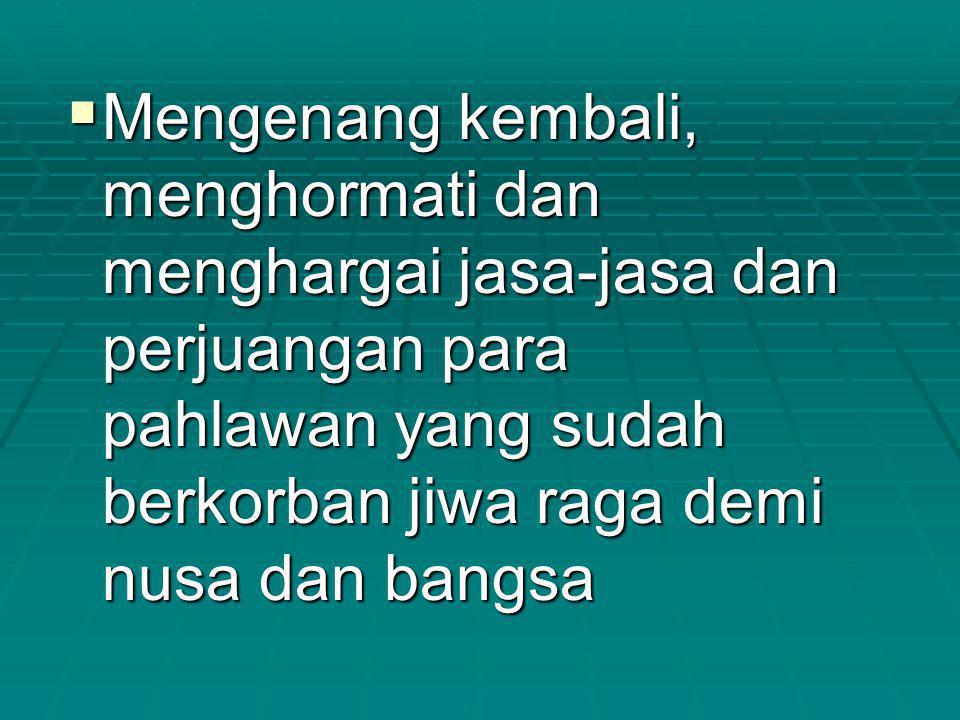  Menyambut peringatan hari- hari bersejarah di Indonesia yang berkaitan dengan sifat kewiraan