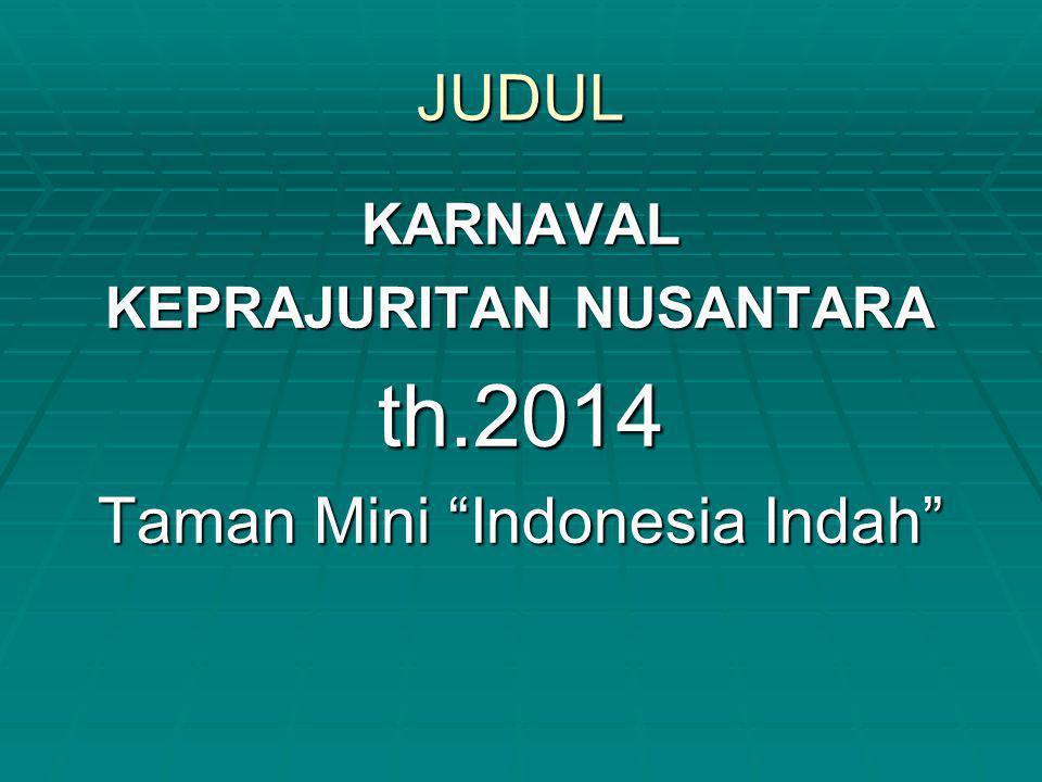 """JUDUL KARNAVAL KEPRAJURITAN NUSANTARA th.2014 Taman Mini """"Indonesia Indah"""""""