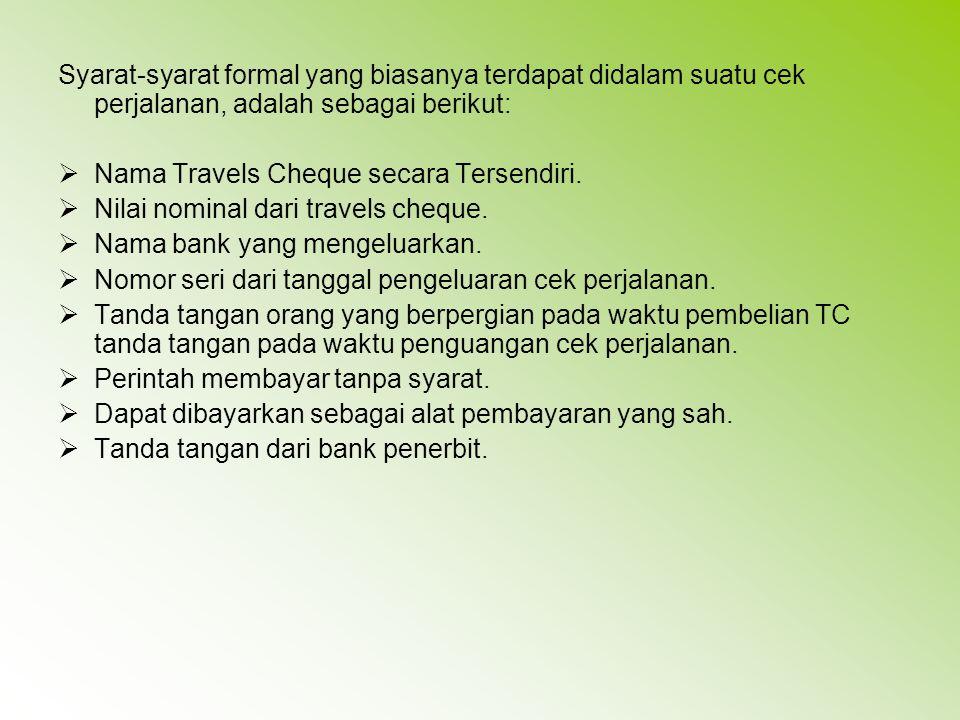 Syarat-syarat formal yang biasanya terdapat didalam suatu cek perjalanan, adalah sebagai berikut:  Nama Travels Cheque secara Tersendiri.  Nilai nom