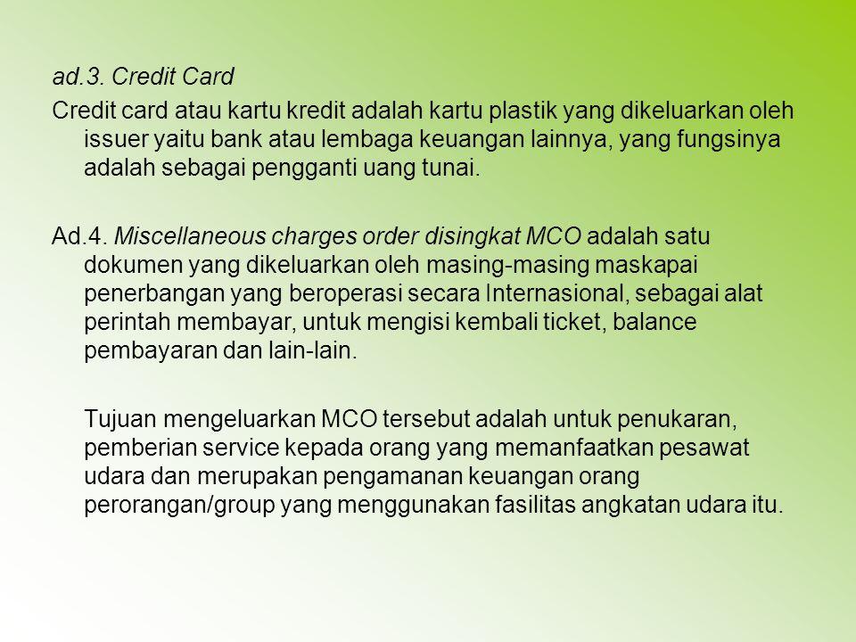 ad.3. Credit Card Credit card atau kartu kredit adalah kartu plastik yang dikeluarkan oleh issuer yaitu bank atau lembaga keuangan lainnya, yang fungs