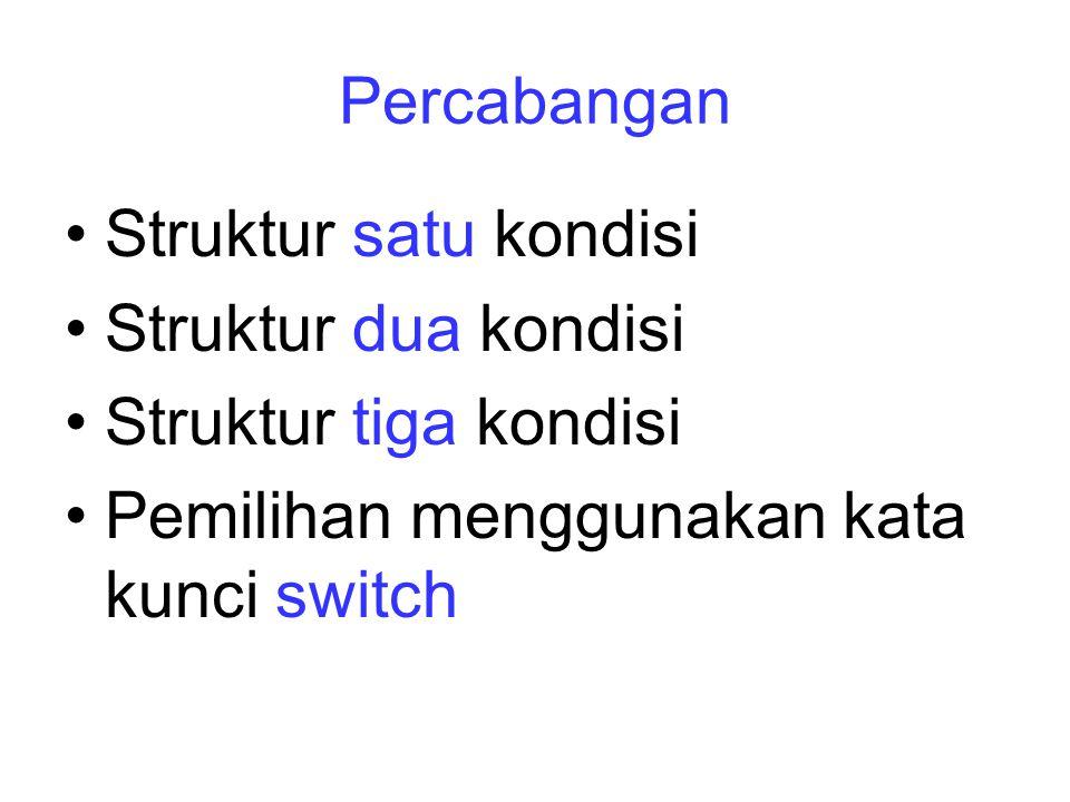 Struktur satu kondisi Struktur dua kondisi Struktur tiga kondisi Pemilihan menggunakan kata kunci switch