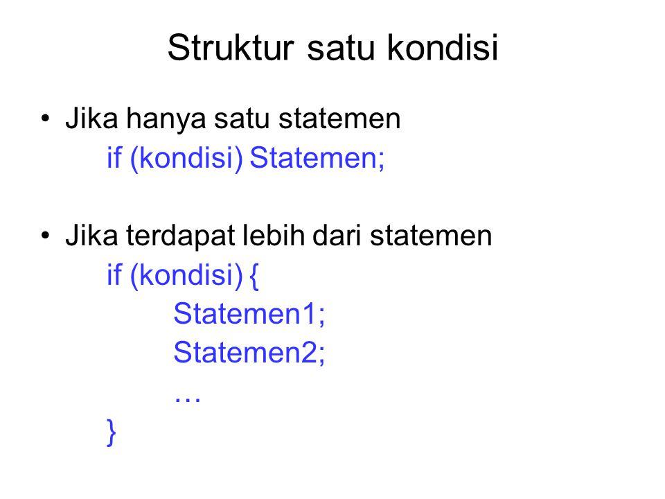 Struktur satu kondisi Jika hanya satu statemen if (kondisi) Statemen; Jika terdapat lebih dari statemen if (kondisi) { Statemen1; Statemen2; … }