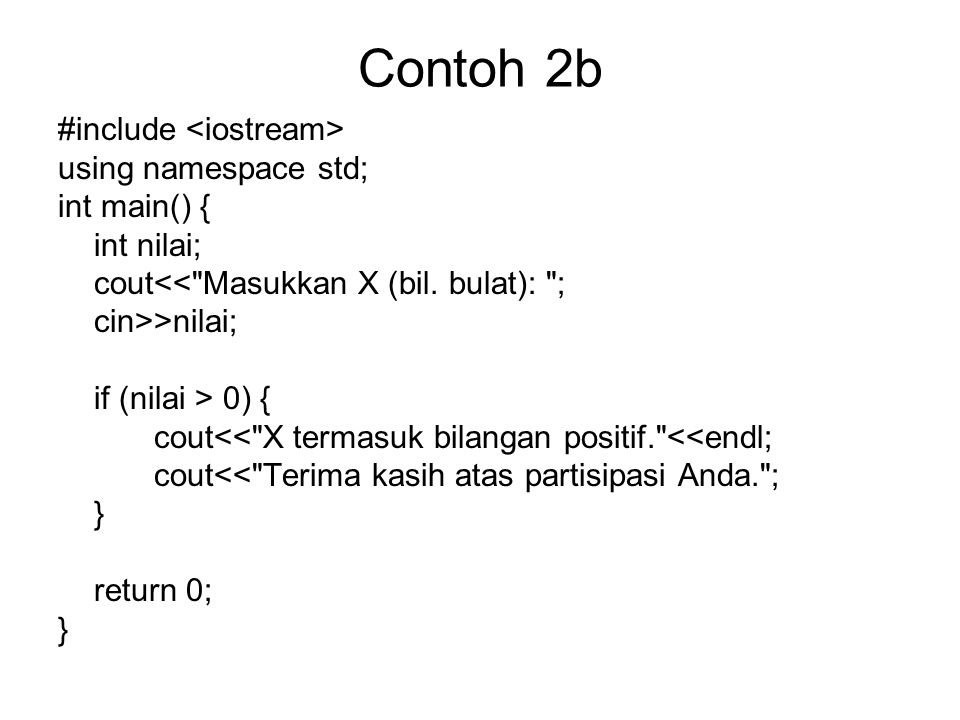 Contoh 2b #include using namespace std; int main() { int nilai; cout<<