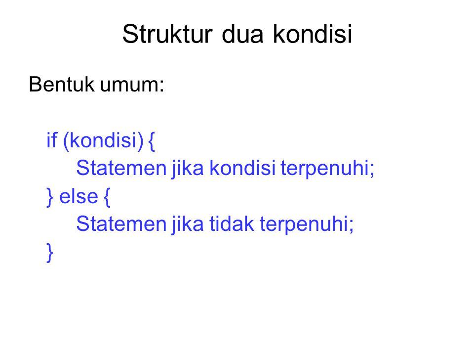 Struktur dua kondisi Bentuk umum: if (kondisi) { Statemen jika kondisi terpenuhi; } else { Statemen jika tidak terpenuhi; }