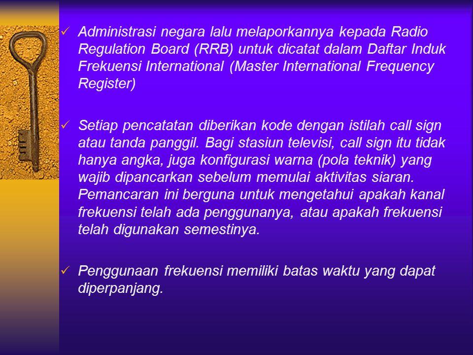 Administrasi negara lalu melaporkannya kepada Radio Regulation Board (RRB) untuk dicatat dalam Daftar Induk Frekuensi International (Master Internatio