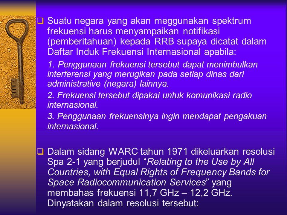  Suatu negara yang akan meggunakan spektrum frekuensi harus menyampaikan notifikasi (pemberitahuan) kepada RRB supaya dicatat dalam Daftar Induk Frek
