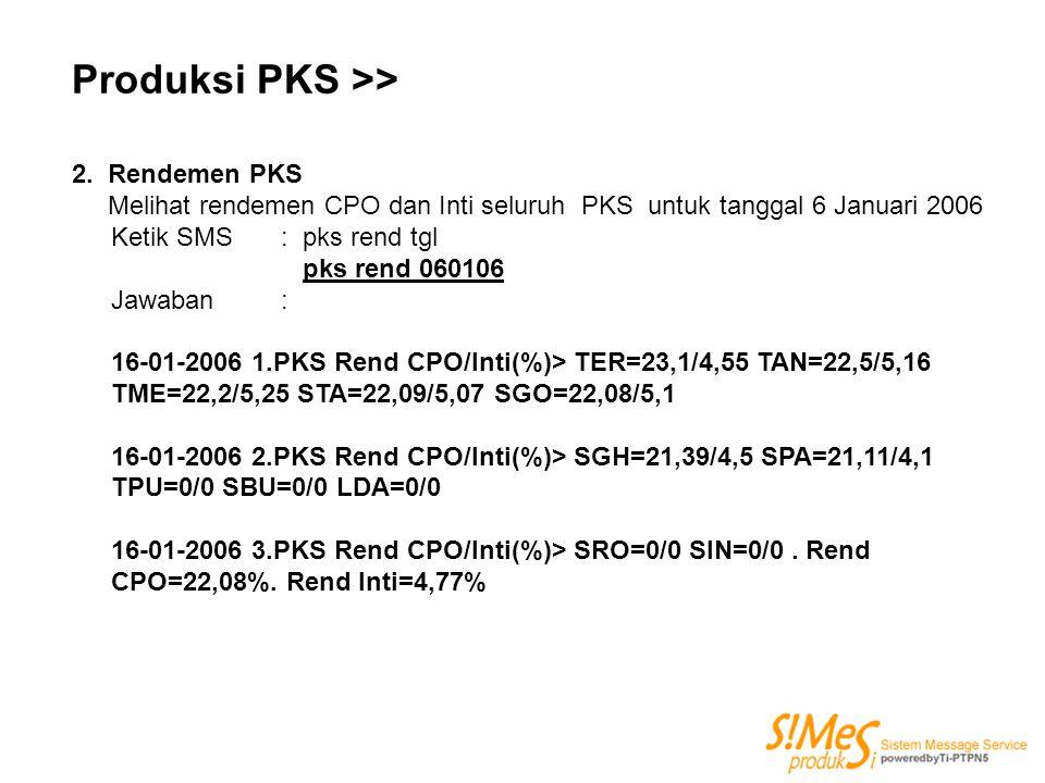 Produksi PKS >> 2. Rendemen PKS Melihat rendemen CPO dan Inti seluruh PKS untuk tanggal 6 Januari 2006 Ketik SMS : pks rend tgl pks rend 060106 Jawaba