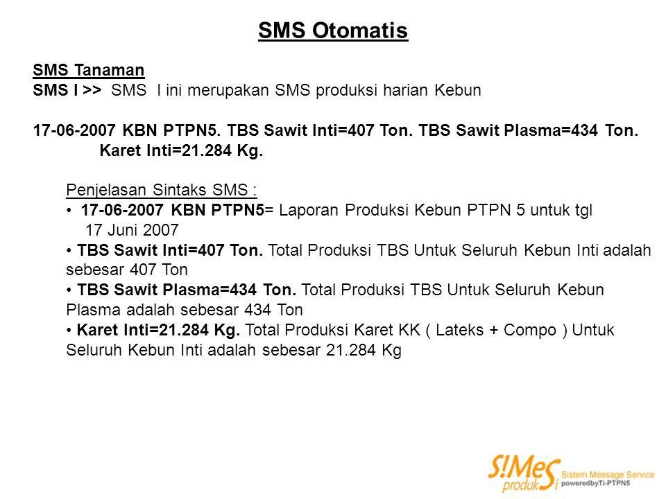 SMS Tanaman SMS I >> SMS I ini merupakan SMS produksi harian Kebun 17-06-2007 KBN PTPN5. TBS Sawit Inti=407 Ton. TBS Sawit Plasma=434 Ton. Karet Inti=