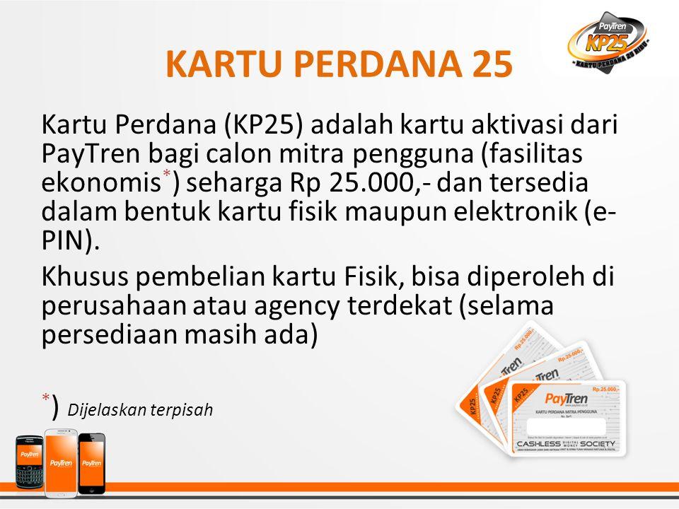 KARTU PERDANA 25 Kartu Perdana (KP25) adalah kartu aktivasi dari PayTren bagi calon mitra pengguna (fasilitas ekonomis * ) seharga Rp 25.000,- dan ter