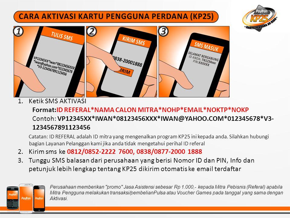 1.Ketik SMS AKTIVASI Format:ID REFERAL*NAMA CALON MITRA*NOHP*EMAIL*NOKTP*NOKP Contoh: VP12345XX*IWAN*08123456XXX*IWAN@YAHOO.COM*012345678*V3- 12345678