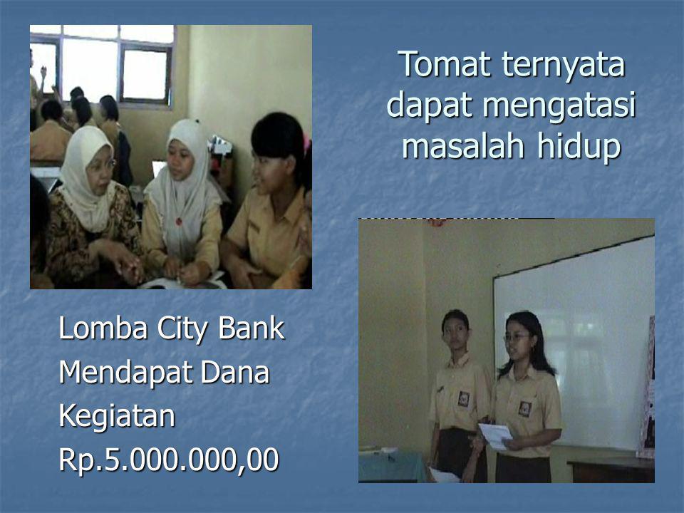 Tomat ternyata dapat mengatasi masalah hidup Lomba City Bank Mendapat Dana KegiatanRp.5.000.000,00