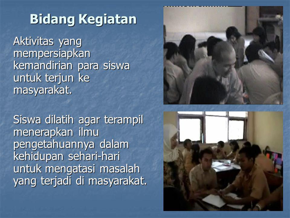 Bidang Kegiatan Aktivitas yang mempersiapkan kemandirian para siswa untuk terjun ke masyarakat.