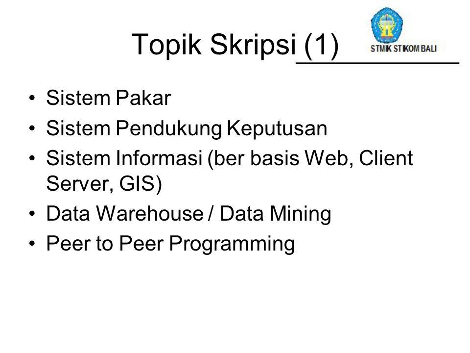 Topik Skripsi (1) Sistem Pakar Sistem Pendukung Keputusan Sistem Informasi (ber basis Web, Client Server, GIS) Data Warehouse / Data Mining Peer to Pe