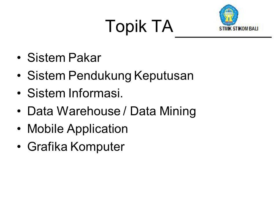 Topik TA Sistem Pakar Sistem Pendukung Keputusan Sistem Informasi. Data Warehouse / Data Mining Mobile Application Grafika Komputer