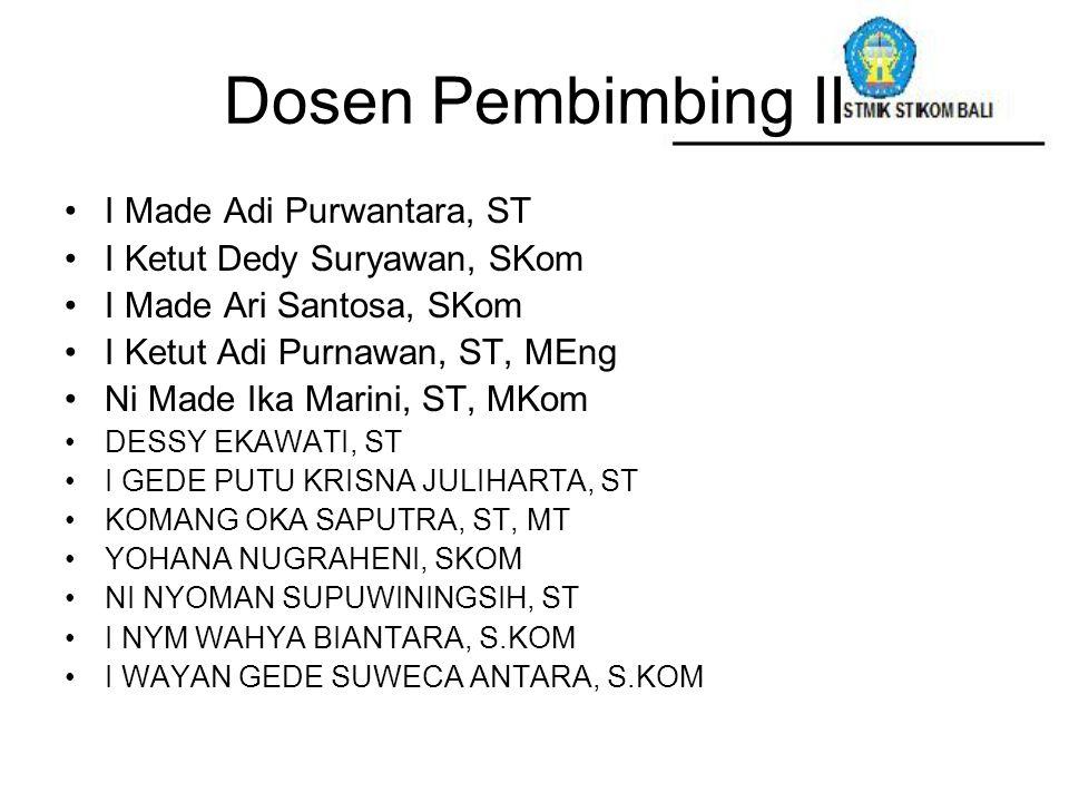Dosen Pembimbing II I Made Adi Purwantara, ST I Ketut Dedy Suryawan, SKom I Made Ari Santosa, SKom I Ketut Adi Purnawan, ST, MEng Ni Made Ika Marini,