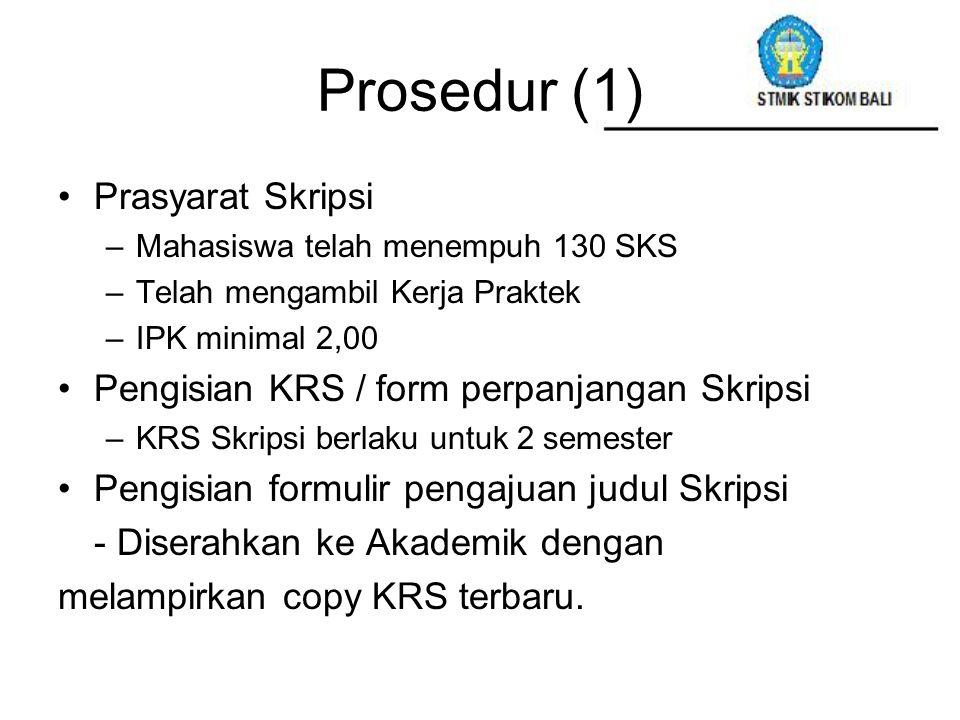 Prosedur (1) Prasyarat Skripsi –Mahasiswa telah menempuh 130 SKS –Telah mengambil Kerja Praktek –IPK minimal 2,00 Pengisian KRS / form perpanjangan Sk