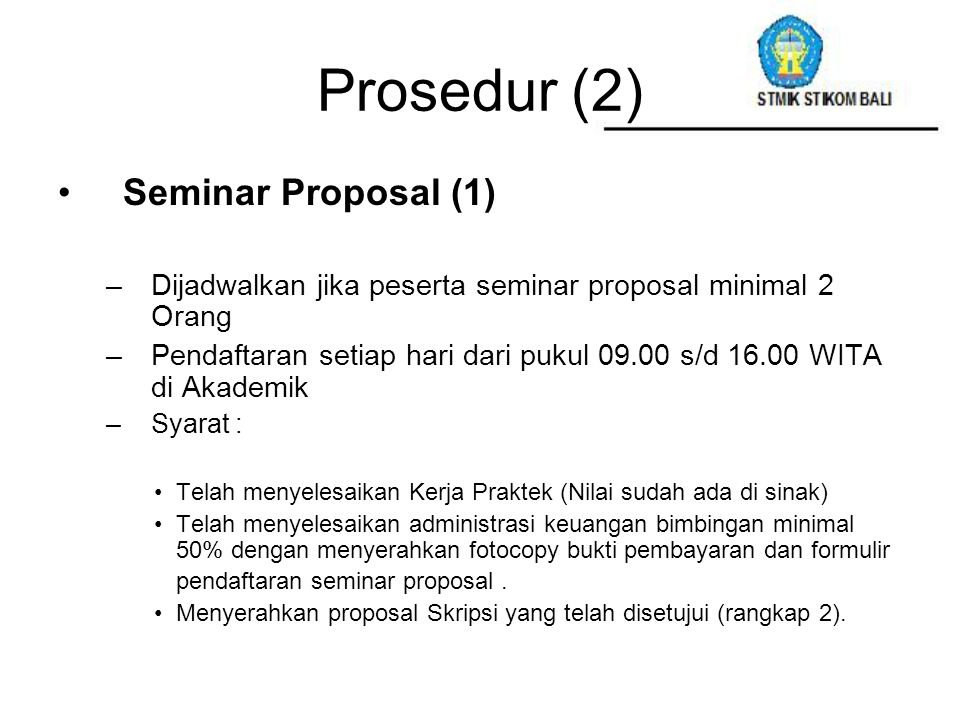 Prosedur (2) Seminar Proposal (1) –Dijadwalkan jika peserta seminar proposal minimal 2 Orang –Pendaftaran setiap hari dari pukul 09.00 s/d 16.00 WITA