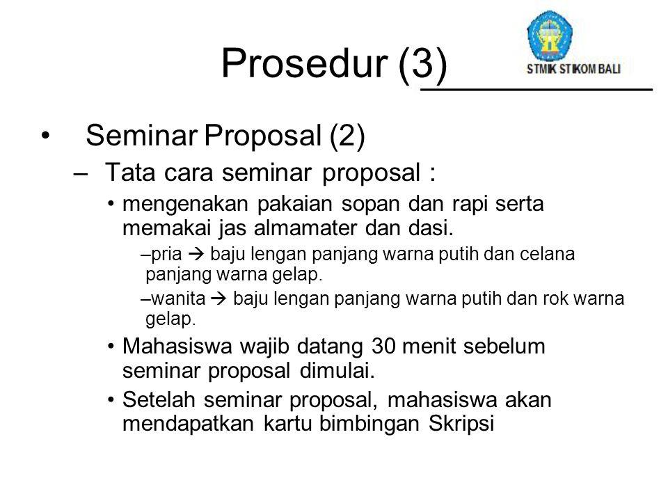 Prosedur (3) Seminar Proposal (2) –Tata cara seminar proposal : mengenakan pakaian sopan dan rapi serta memakai jas almamater dan dasi. –pria  baju l